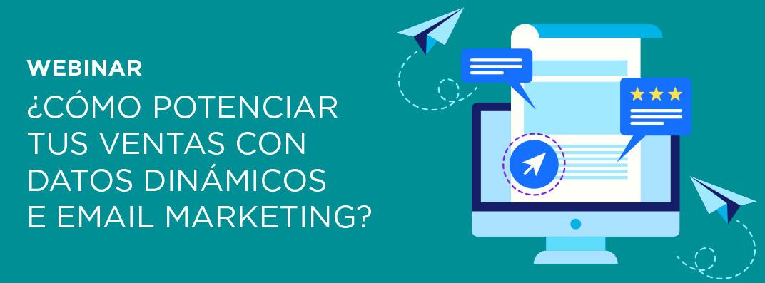 Nuevo Webinar: ¿Cómo potenciar tus ventas con datos dinámicos e eMail Marketing?