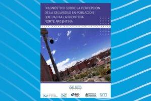 Presentaron el Diagnóstico de percepción de la seguridad en la frontera norte de Argentina