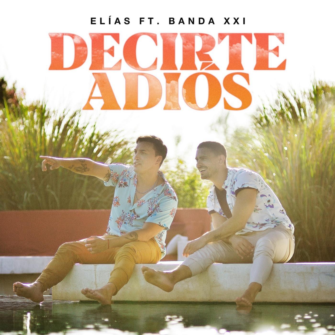 """Elías presenta """"Decirte Adiós"""" su nuevo single junto a Banda XXI"""